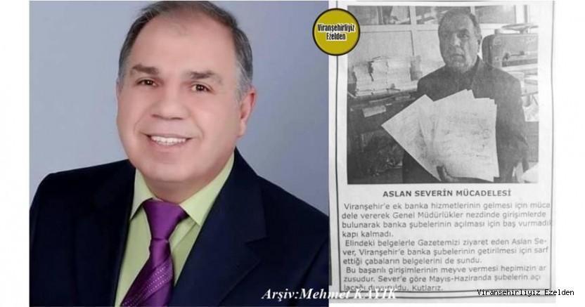 Aslan Sever Viranşehir'de Banka Şubelerinin olmadığı dönemlerde yani 2006 yıllarında Bankalar Genel Müdürlüğü ile Bizzat iletişime geçip, Viranşehir'de çeşitli Banka şubelerinin açılmasına vesile  oldu